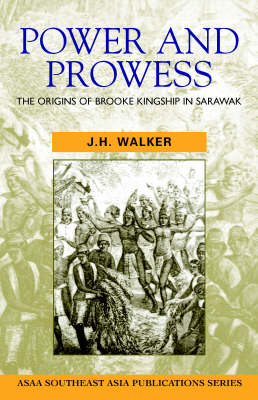 Power and Prowess: The Origins of Brooke Kingship in Sarawak - Asian Studies Association of Australia (ASAA) S. (Paperback)