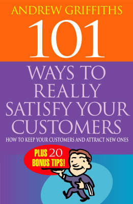 101 Ways to Really Satisfy Your Customers: How to Keep Your Customers and Attract New Ones (Paperback)
