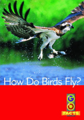 How Do Birds Fly? - Go Facts Level 4 (Paperback)