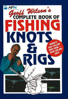 Geoff Wilson's Complete Book of Fishing Knots and Rigs (Paperback)