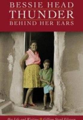 Bessie Head: Thunder Behind Her Ears Her Life and Writing (Paperback)