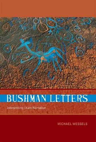 Bushman Letters: Interpreting the Ç Xam Narratives of the Bleek and Lloyd Collection (Paperback)