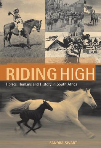 Riding high: Horses, humans and history in South Africa (Paperback)