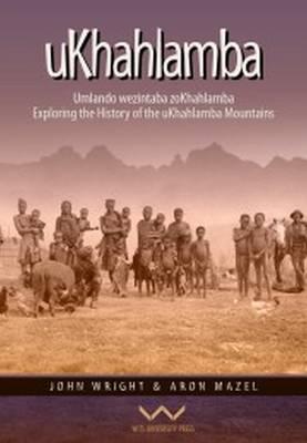 uKhahlamba: Umlando wezintaba zoKhahlamba / History of the uKhahlamba Mountains (Paperback)