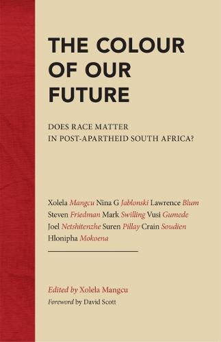 The Colour of Our Future: Does race matter in post-apartheid South Africa? (Paperback)