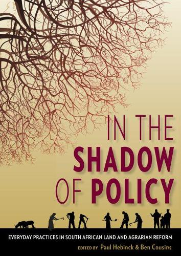 In the shadow of policy: Everyday practices in South Africa's land and Agrarian reform (Paperback)