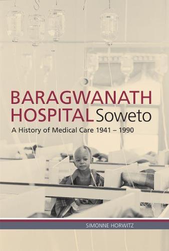 Baragwanath hospital, Soweto: A history of medical care 1941 - 1990 (Paperback)