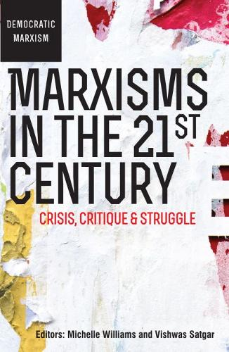 Marxisms in the 21st century: Crisis, critique and struggle (Paperback)