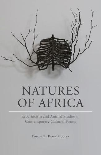 Natures of Africa: Ecocriticism and animal studies in contemporary cultural forms (Paperback)
