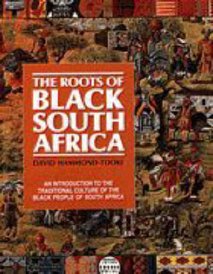The Roots of Black South Africa: An Introduction to the Traditional Culture of the Black People of South Africa (Hardback)