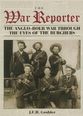 The War reporter: The Anglo-Boer War through the eyes of the burghers (Paperback)