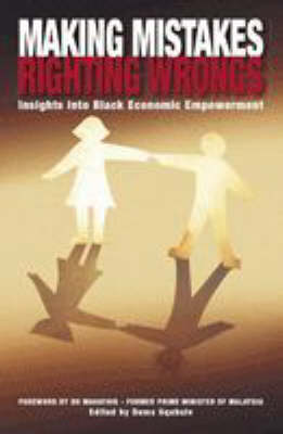 Making mistakes righting wrongs: Insights into black economic empowerment (Paperback)