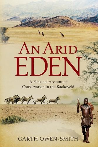 An Arid Eden: A personal account of conservation in the Kaokoveld (Paperback)
