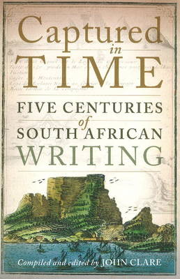 Captured in time: Five centuries of South African writing (Paperback)