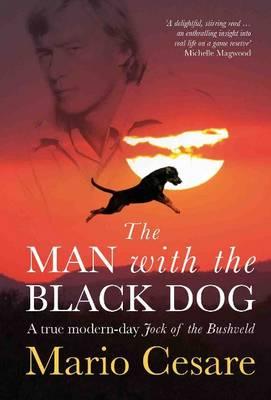 The man with the black dog: A true modern-day Jock of the Bushveld (Paperback)