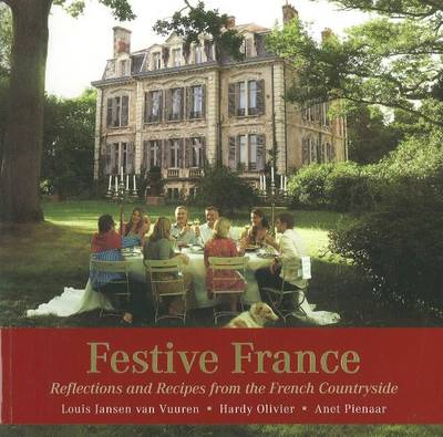 Festive France: Reflections and Recipes from the French Countryside (Paperback)