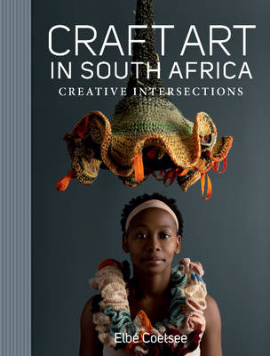 Craft art in Southern Africa: Creative intersections (Hardback)