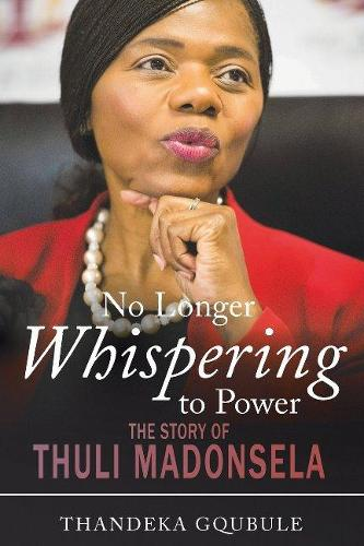No longer whispering to power: The story of Thuli Madonsela (Paperback)