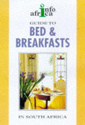 A Guide to Bed and Breakfast and Guest Houses in South Africa 1998-99 - Struik/Info Africa series (Paperback)