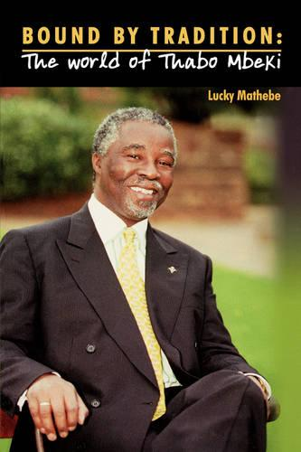 Bound by Tradition: The World of Thabo Mbeki (Paperback)