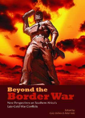 Beyond the border war: New perspectives on Southern Africa's late-Cold war conflicts (Paperback)