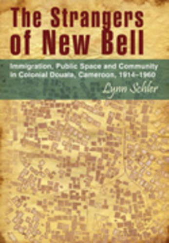 The strangers of New Bell: Immigration, public space and community in Colonial Douala, Cameroon, 1914 - 1960 (Paperback)