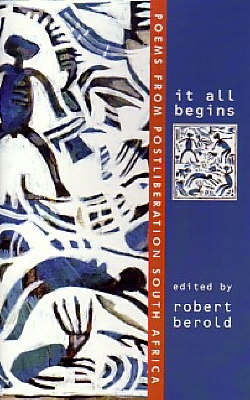 It All Begins: Poems from Postliberation South Africa (Paperback)