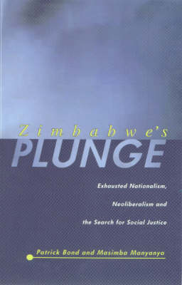 Zimbabwe's Plunge: Exhausted Nationalism, Neoliberalism and the Search for Social Justice (Paperback)