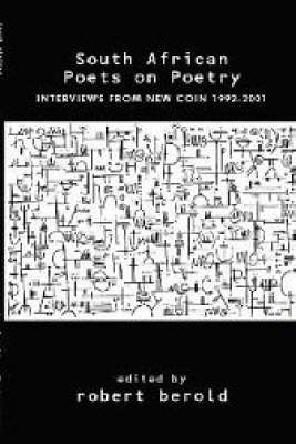 South African Poets on Poetry: Interviews from New Coin 1992-2001 (Paperback)