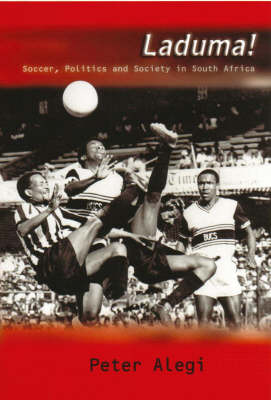 Laduma!: Soccer, Politics and Society in South Africa (Paperback)