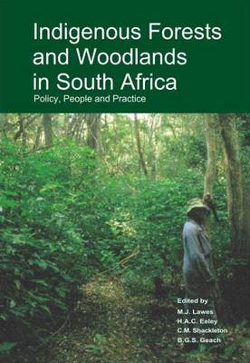 Indigenous Forests and Woodlands in South Africa: Policy, People and Practice (Hardback)