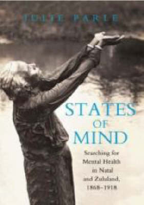 States of Mind: Searching for Mental Health in Natal and Zululand, 1868-1918 (Paperback)