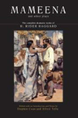 Mameena and Other Plays: The Complete Dramatic Works of H. Rider Haggard (Hardback)