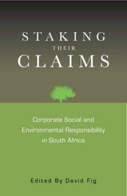 Staking Their Claims: Corporate Social and Environmental Responsibility in South Africa (Paperback)