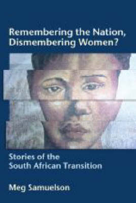 Remembering the Nation, Dismembering Women?: Stories of the South African Transition (Paperback)
