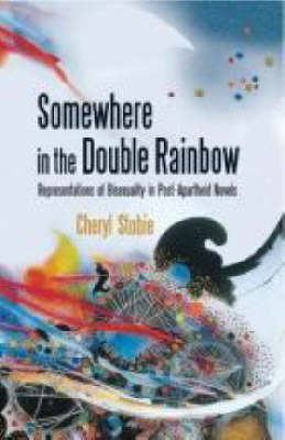 Somewhere in the Double Rainbow: Representations of Bisexuality in Post-apartheid Novels (Paperback)