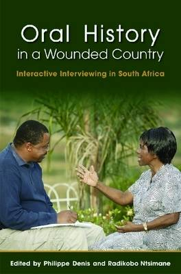 Oral History in a Wounded Country: Interactive Interviewing in South Africa (Paperback)