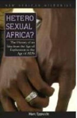 Heterosexual Africa?: The History of an Idea from the Age of Exploration to the Age of AIDS (Paperback)
