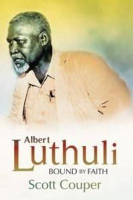 Albert Luthuli: Bound by faith (Paperback)