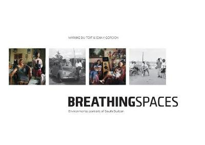 Breathing spaces: Environmental portraits of Durban's industrial south (Paperback)