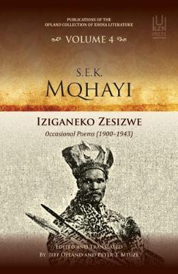 S.E.K. Mqhayi: Volume 4: Iziganeko zesizwe: Occasional poems (1900-1943) publications of the Opland Collection of Xhosa literature (Paperback)