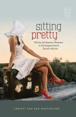 Sitting pretty: White Afrikaans women in postapartheid South Africa (Paperback)