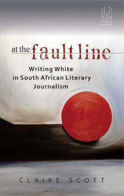 At the fault line: Writing white in South African literary journalism (Paperback)