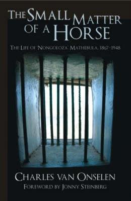 The Small Matter of a Horse: The Life of 'Nongoloza' Mathebula, 1867-1948 (Paperback)