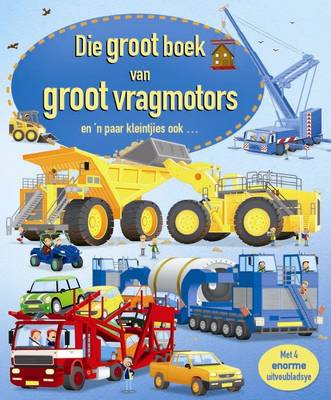 Die Groot Boek Van Groot Vragmotors: En 'n Paar Kleintjies Ook (Hardback)