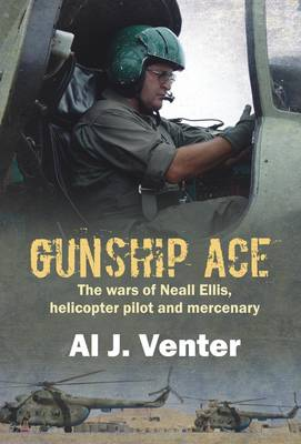 Gunship Ace: The Wars of Neall Ellis, Helicopter Pilot and Mercenary (Paperback)