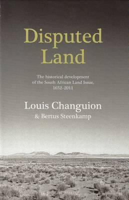 Disputed Land: The Historical Development of the South African Land Issue, 1652-2011 (Paperback)
