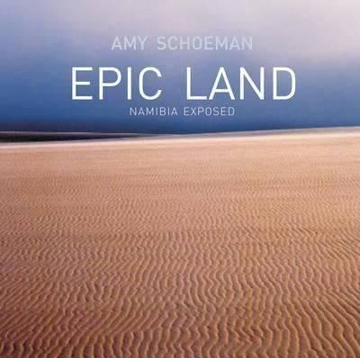Epic Land: Namibia Exposed (Hardback)