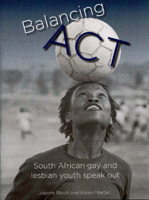 Balancing Act: South African Gay and Lesbian Youth Speak Out (Paperback)