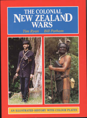 The Colonial New Zealand Wars: An Illustrated History with Colour Plates (Paperback)